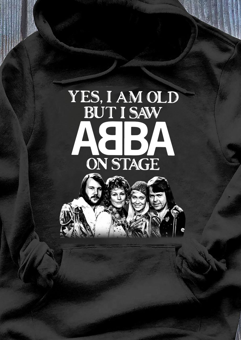 Yes I Am Old But I Saw ABBA On Stage Shirt Hoodie