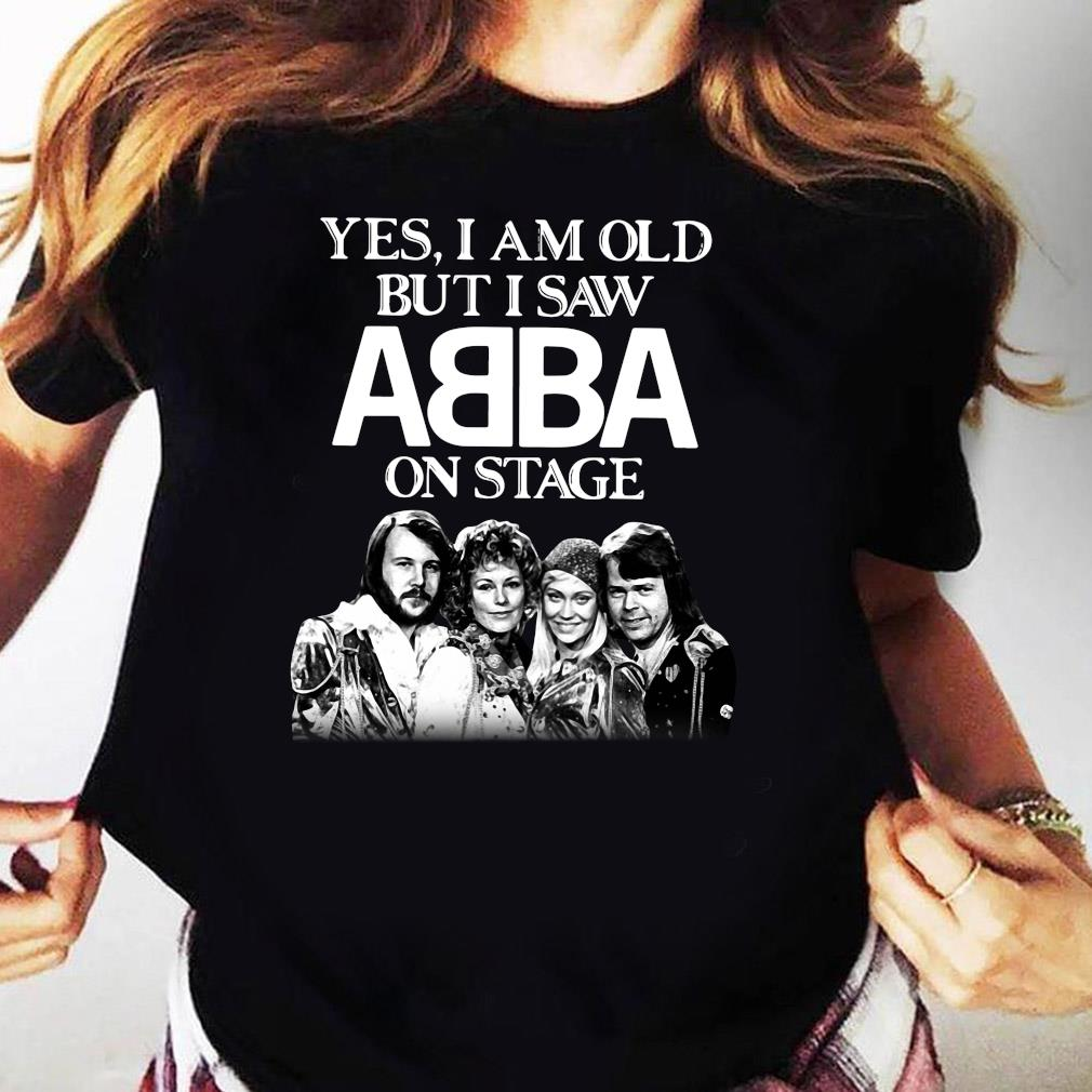 Yes I Am Old But I Saw ABBA On Stage Shirt Ladies tee