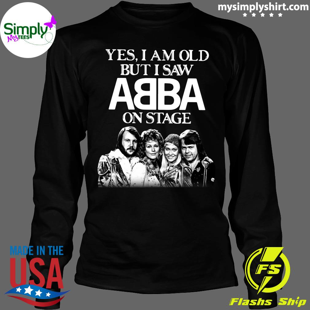 Yes I Am Old But I Saw ABBA On Stage Shirt Longsleeve