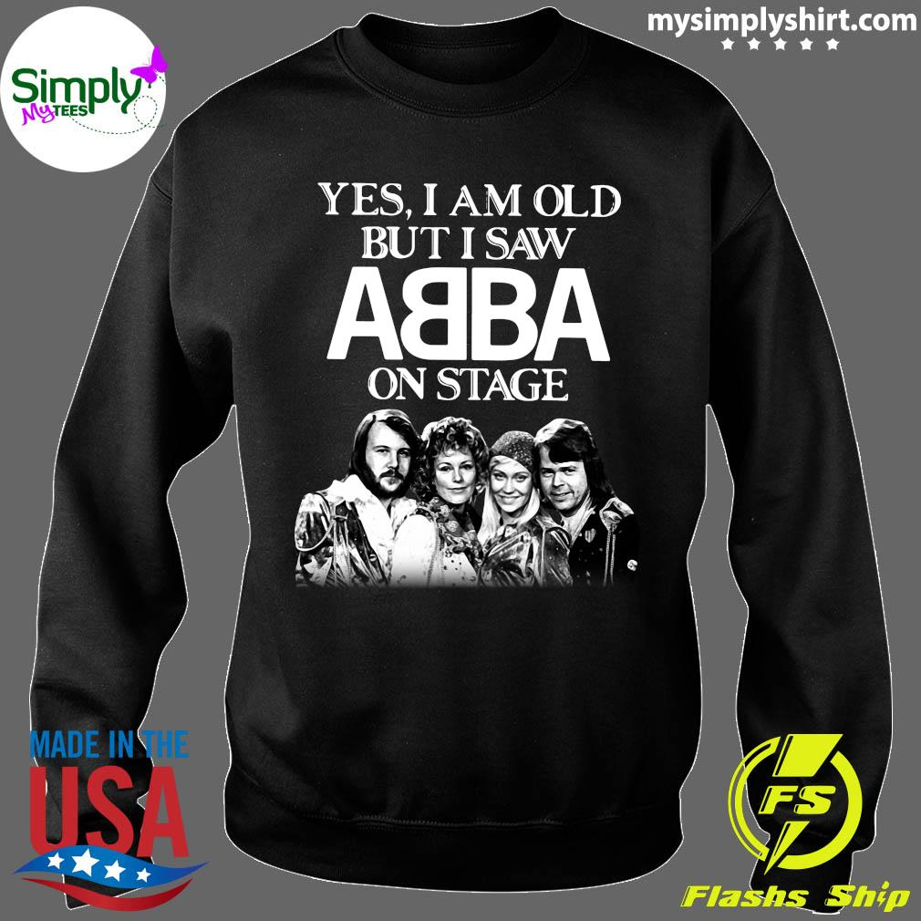 Yes I Am Old But I Saw ABBA On Stage Shirt Sweater