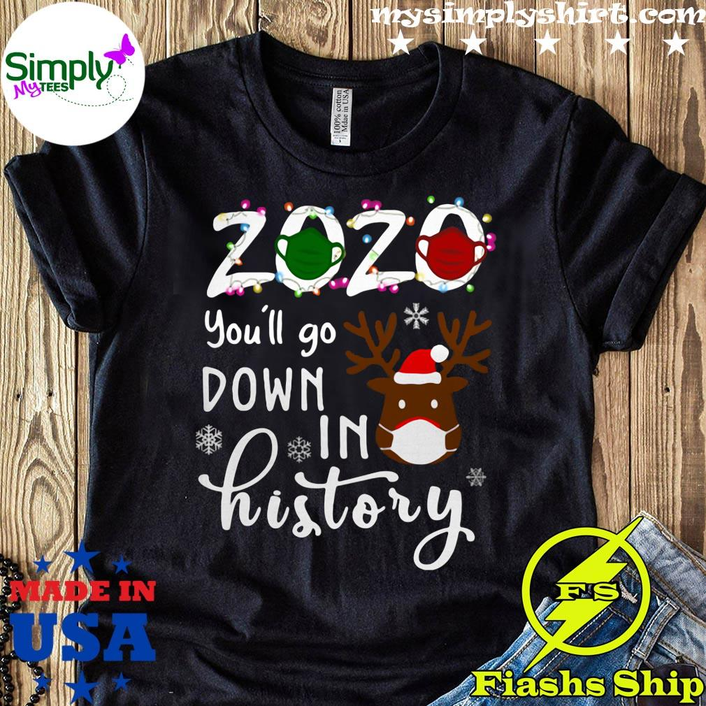 2020 You'll Go Down In History Christmas Reindeer Mask Xmas Shirt