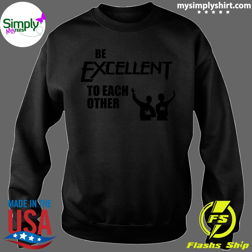 Be Excellent To Each Other Shirt Sweater