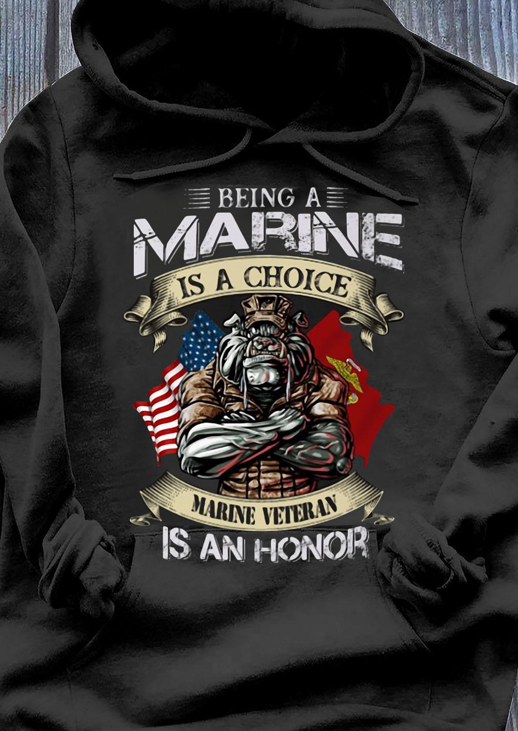 Being A Marine Is A Choice Marine Veteran Is An Honor Shirt Hoodie