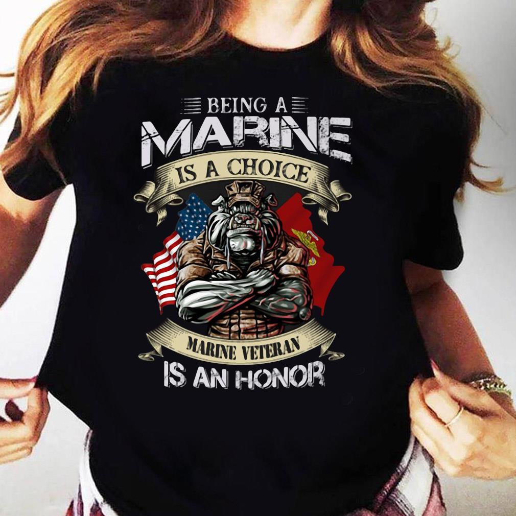 Being A Marine Is A Choice Marine Veteran Is An Honor Shirt Ladies tee