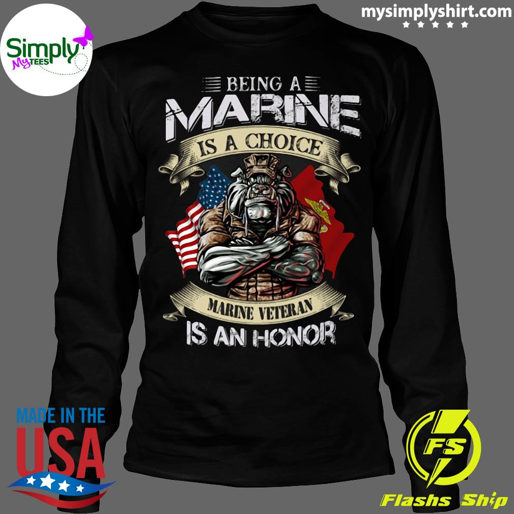 Being A Marine Is A Choice Marine Veteran Is An Honor Shirt Longsleeve