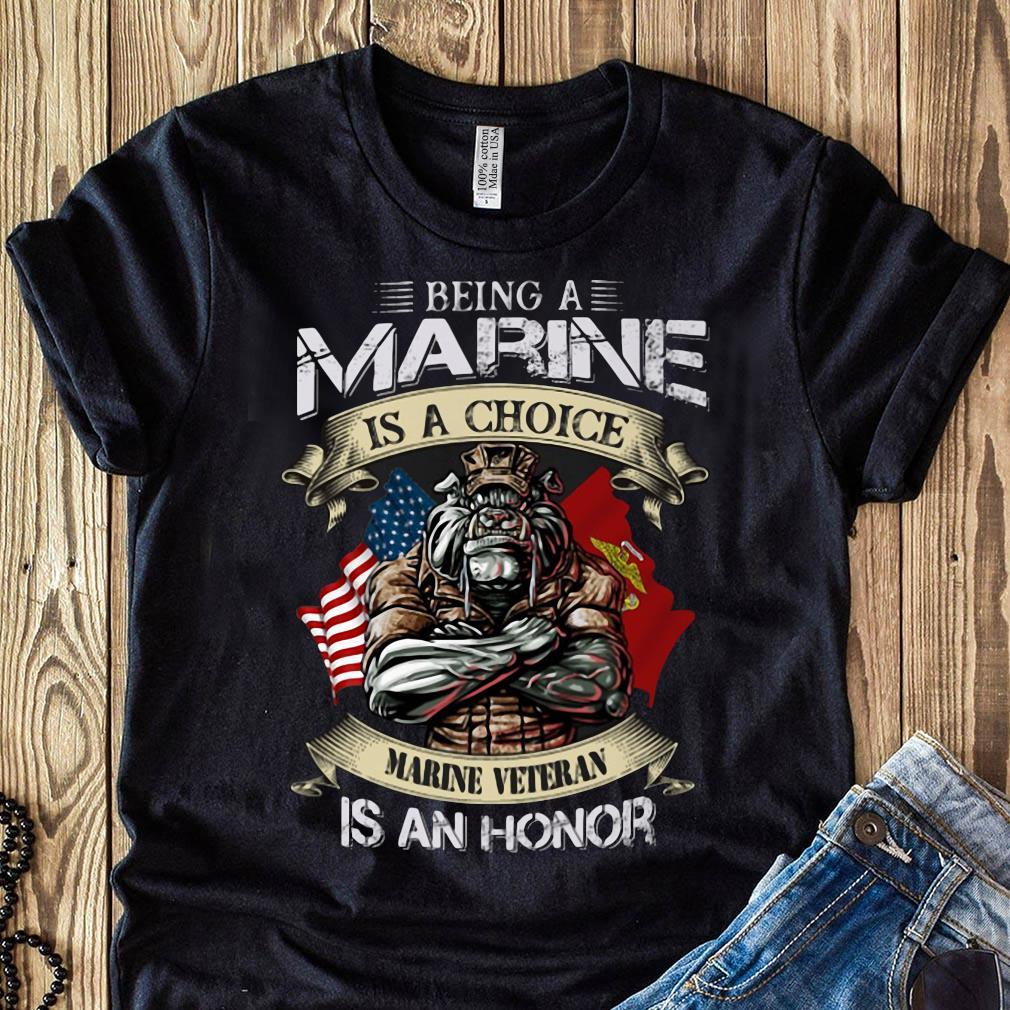 Being A Marine Is A Choice Marine Veteran Is An Honor Shirt