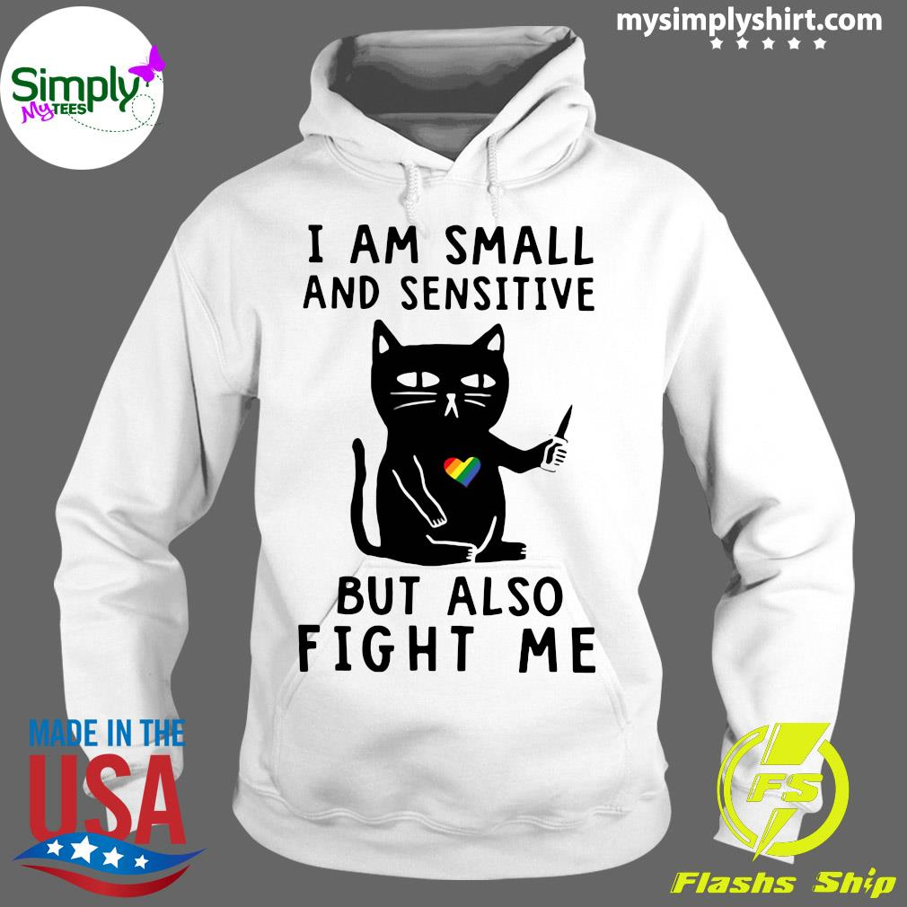 Black Cat I Am Small And Sensitive Nevermind But Also Fight Me Shirt Hoodie