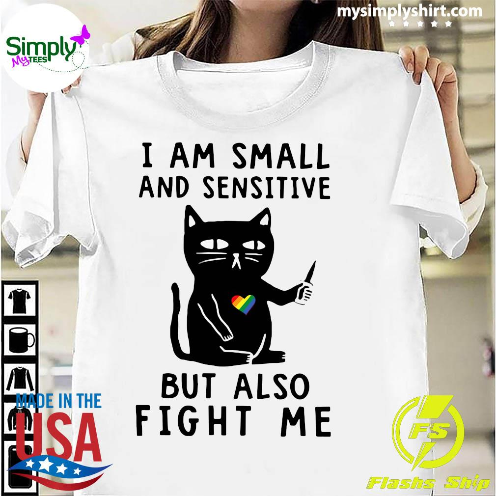 Black Cat I Am Small And Sensitive Nevermind But Also Fight Me Shirt
