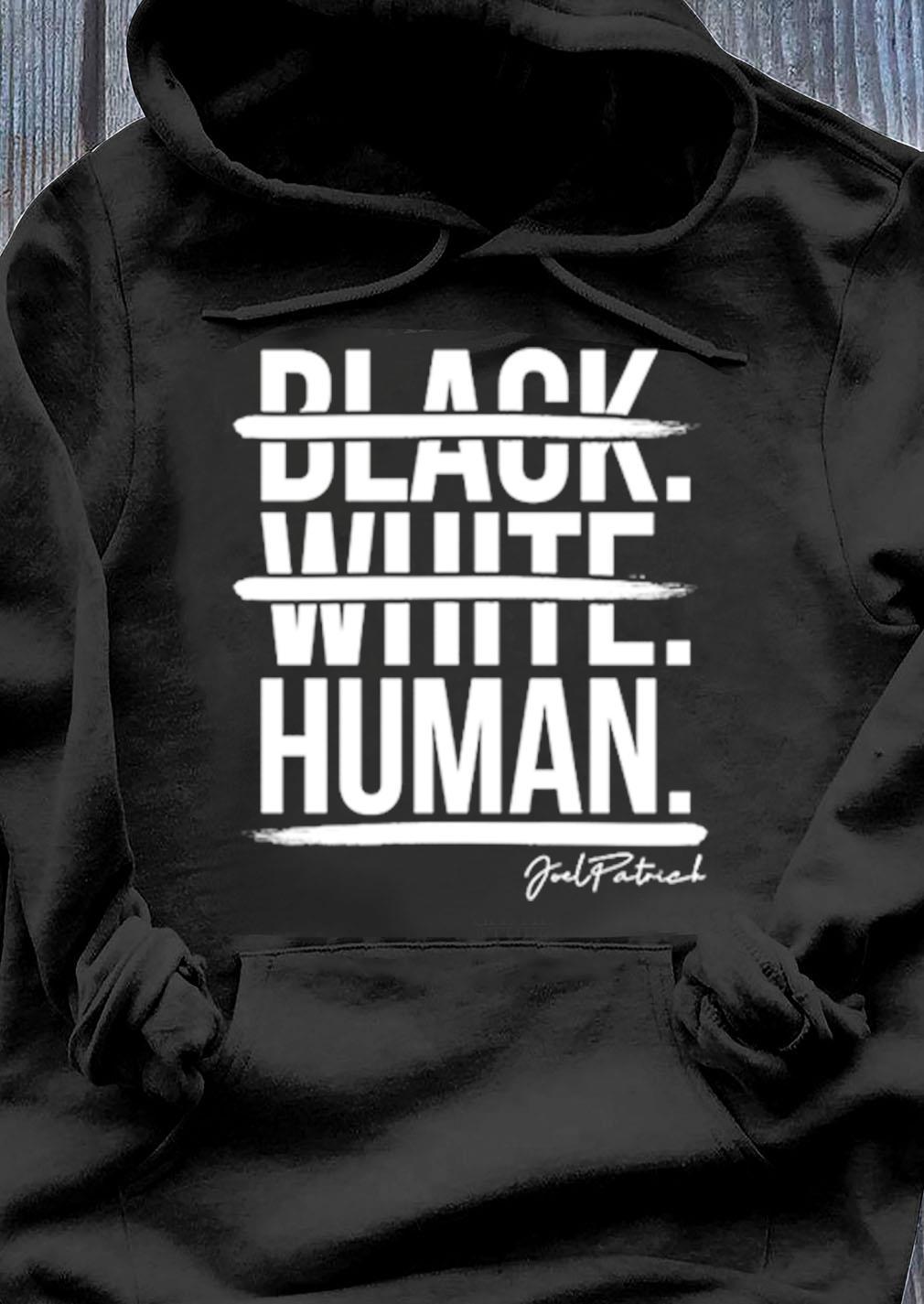 Black White Human Joel Patrick Shirt Hoodie