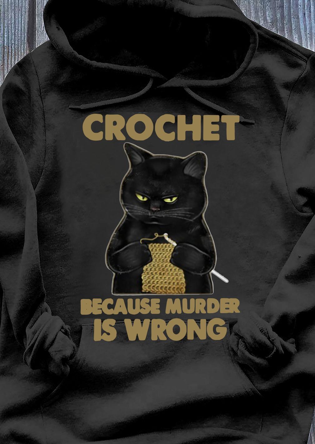 Crochet Because Murder Is Wrong Crochet Black Cat Yarn Shirt Hoodie