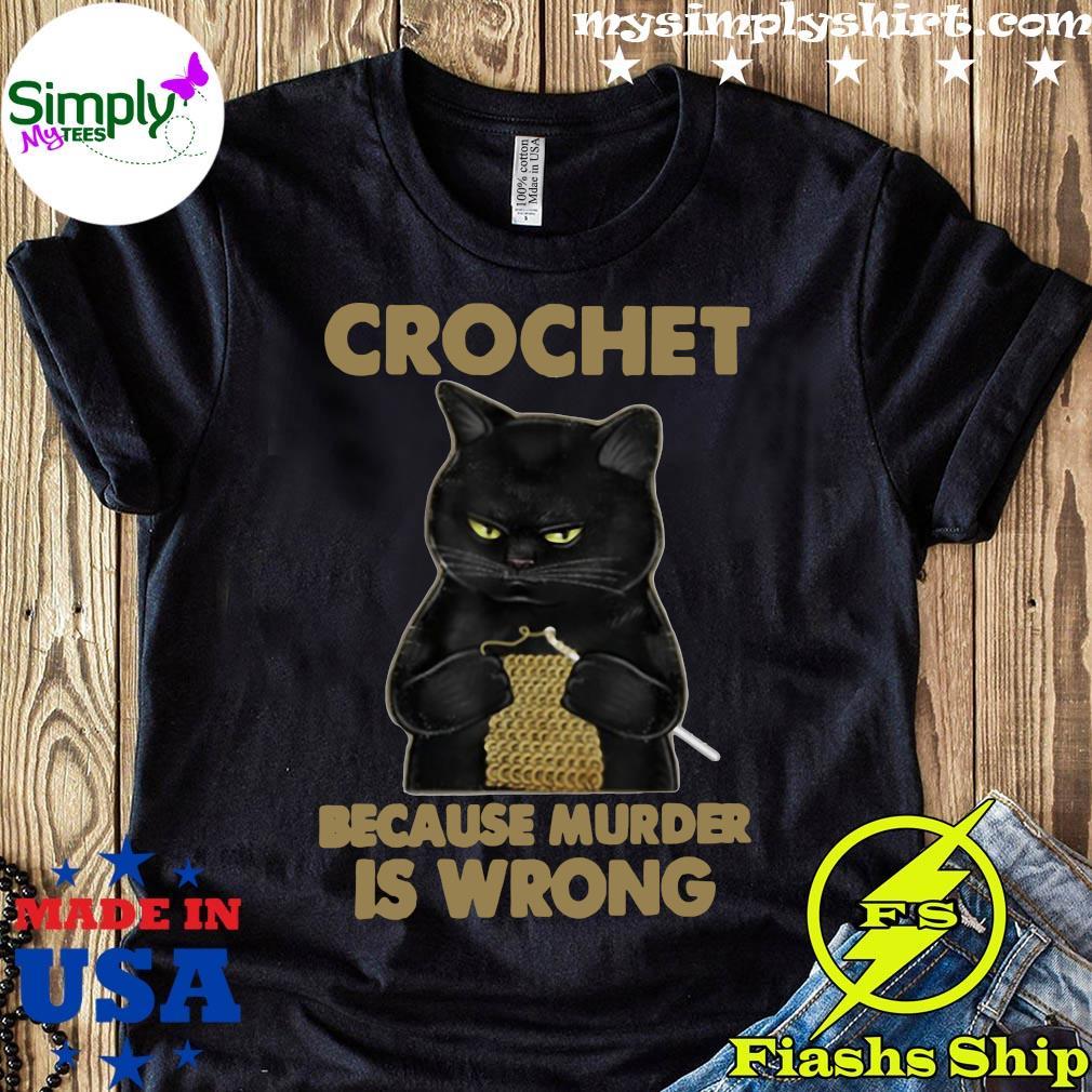 Crochet Because Murder Is Wrong Crochet Black Cat Yarn Shirt