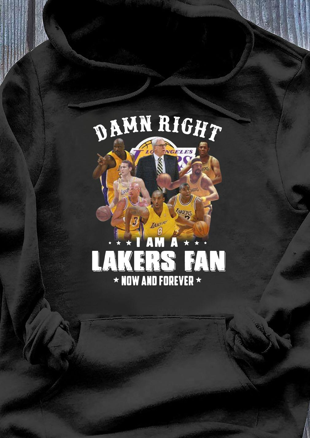 Damn Right I Am A Lakers Fan Now And Forever Shirt Hoodie