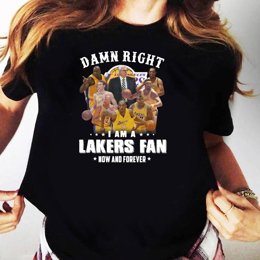 Damn Right I Am A Lakers Fan Now And Forever Shirt Ladies tee