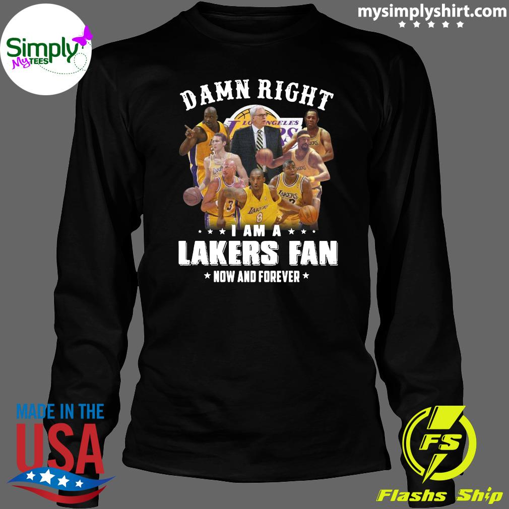 Damn Right I Am A Lakers Fan Now And Forever Shirt Longsleeve