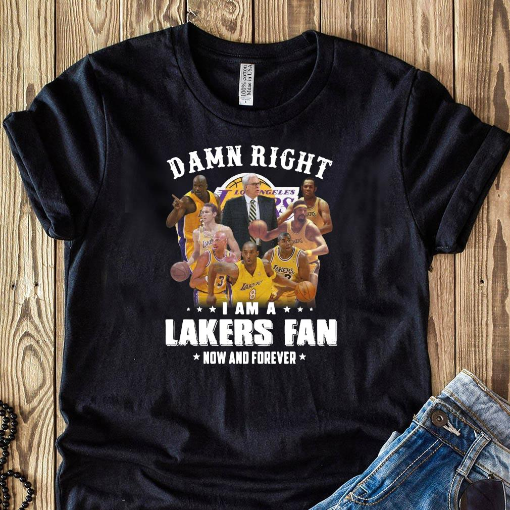 Damn Right I Am A Lakers Fan Now And Forever Shirt