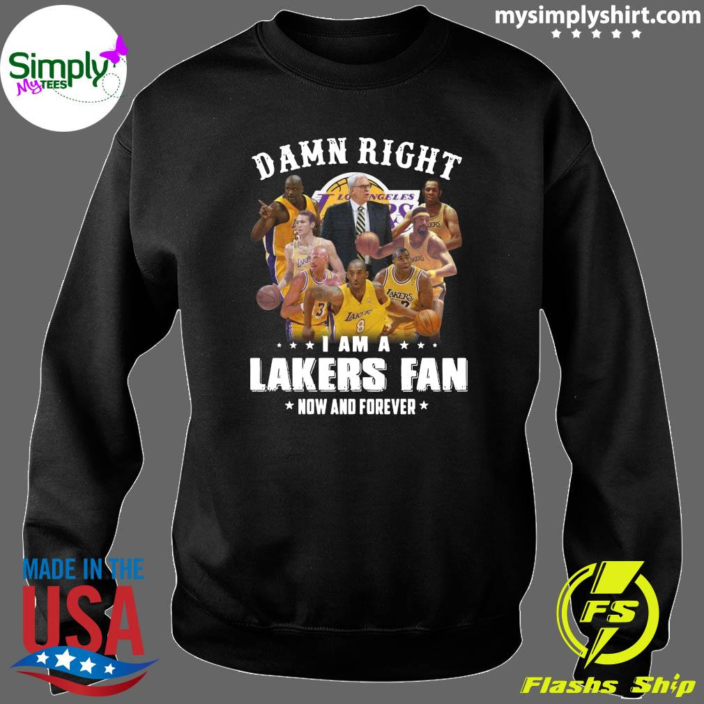 Damn Right I Am A Lakers Fan Now And Forever Shirt Sweater