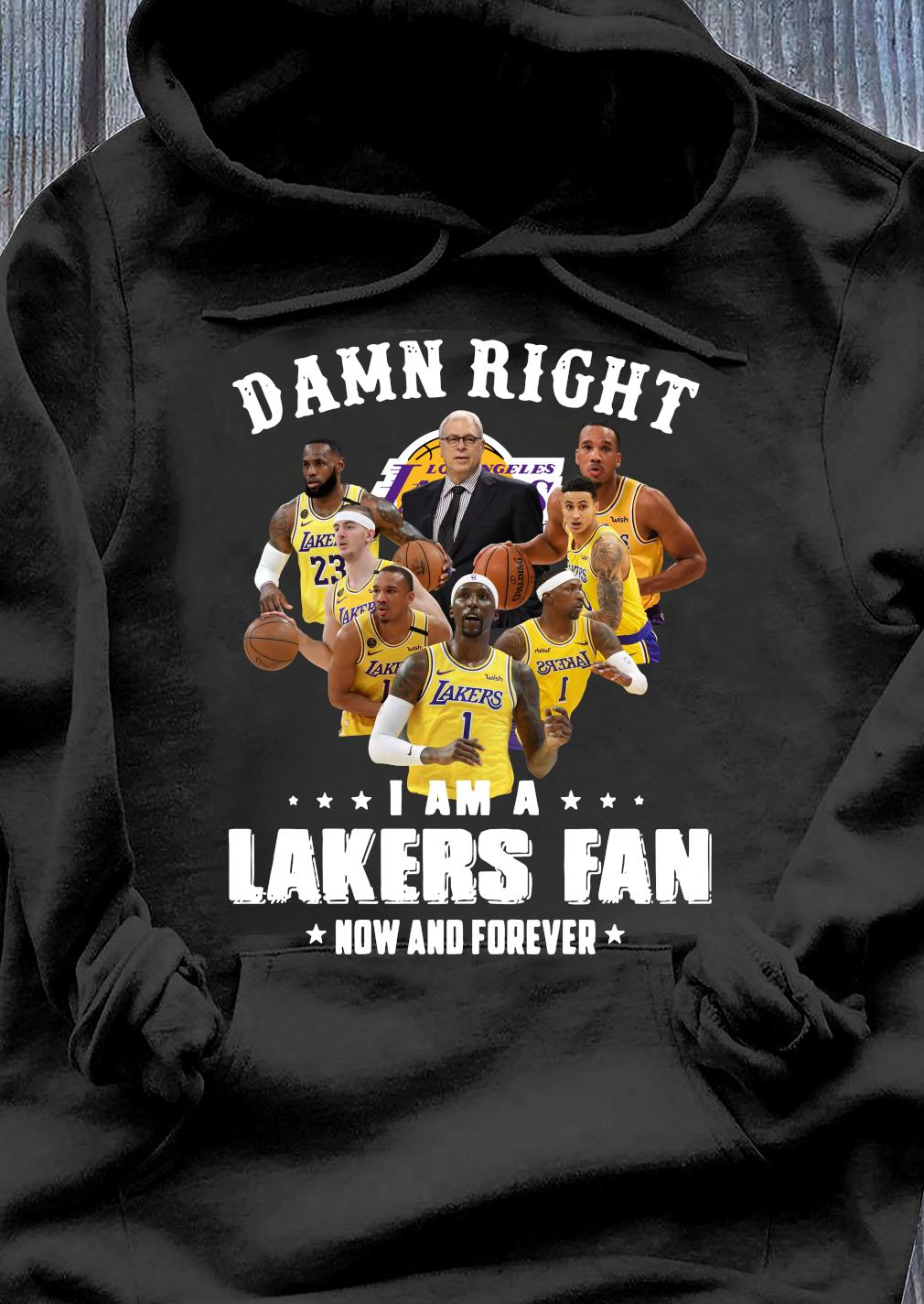 Damn Right I Am A Lakers Fan Now And Forever Tee Shirt Hoodie