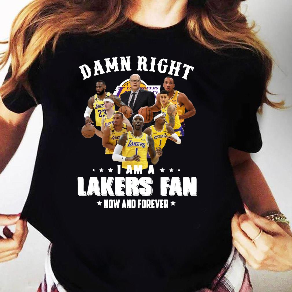 Damn Right I Am A Lakers Fan Now And Forever Tee Shirt Ladies tee