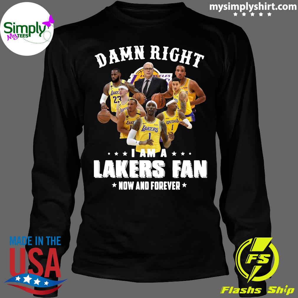 Damn Right I Am A Lakers Fan Now And Forever Tee Shirt Longsleeve