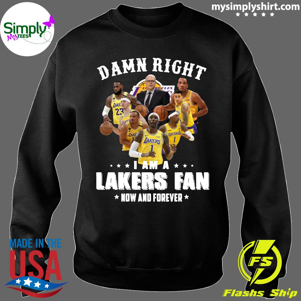 Damn Right I Am A Lakers Fan Now And Forever Tee Shirt Sweater