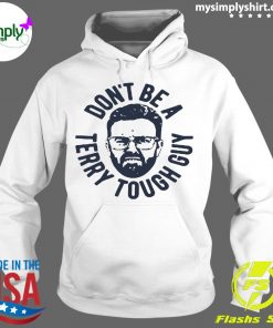Don't Be A Terry Tough Guy Shirt Hoodie