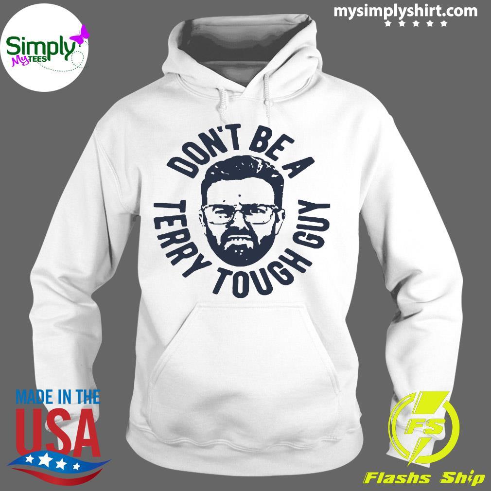 Don't Be A Terry Tough Guy Shirt Hoodie