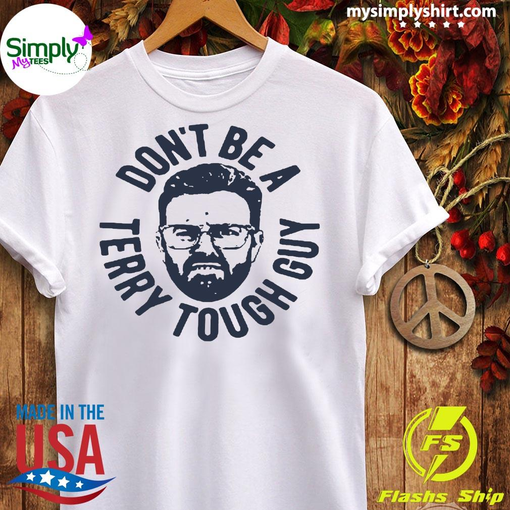 Don't Be A Terry Tough Guy Shirt Ladies tee