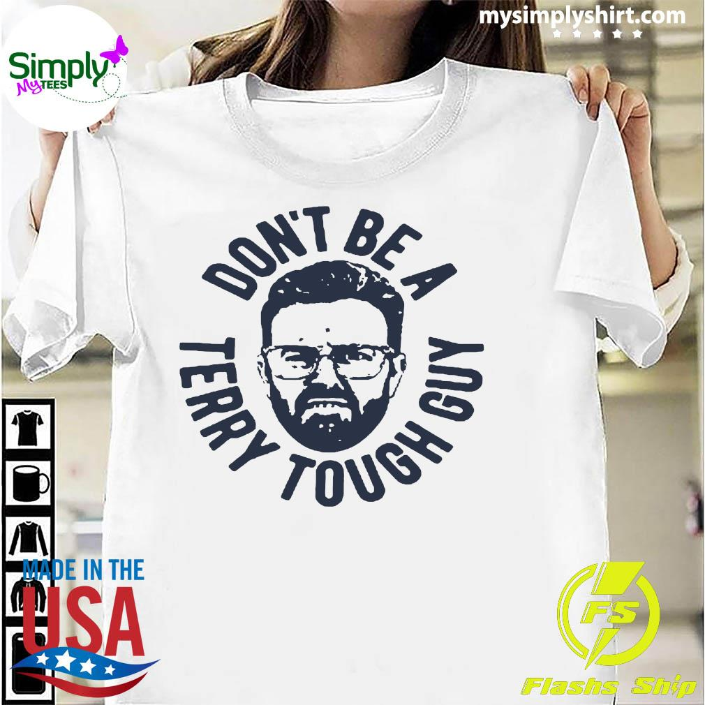 Don't Be A Terry Tough Guy Shirt