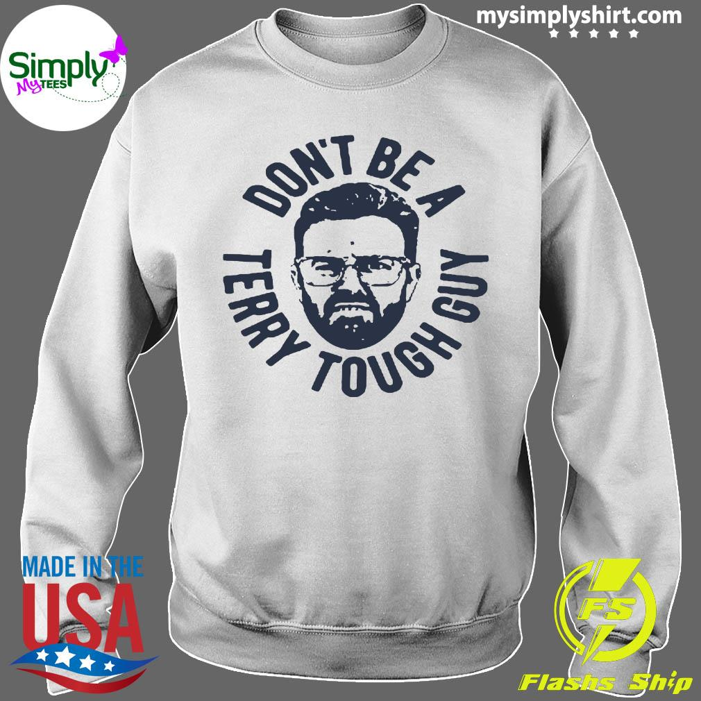 Don't Be A Terry Tough Guy Shirt Sweater