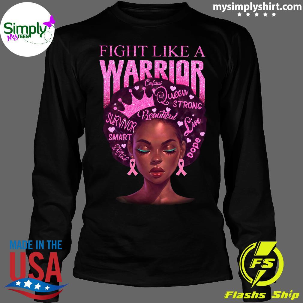 Fight Like A Warrior Beautiful Strong Queen Smart Love Shirt Longsleeve
