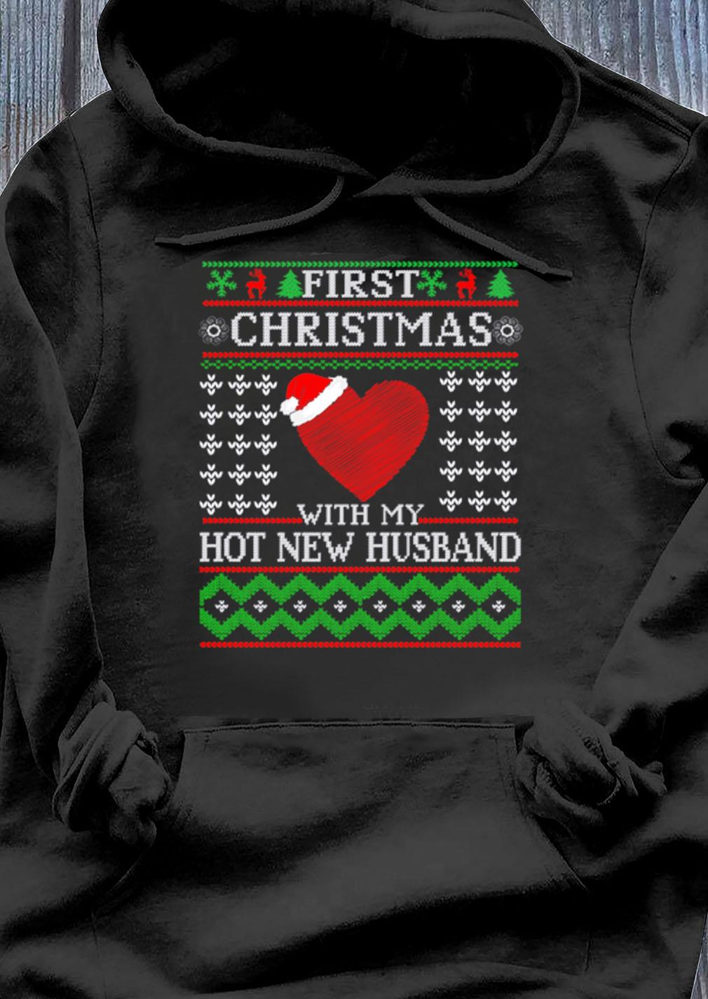 First Christmas With My Hot New Husband Ugly Shirt Hoodie