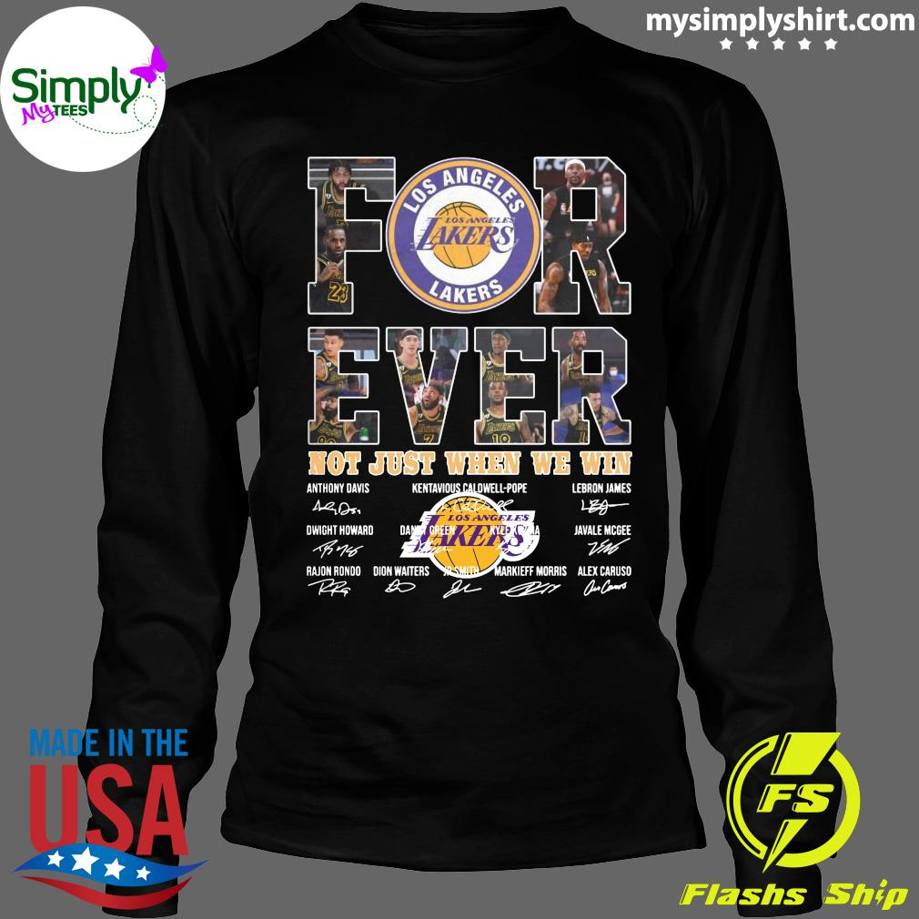 For Ever Los Angeles Lakers Not Just When We Win Signature Shirt Longsleeve