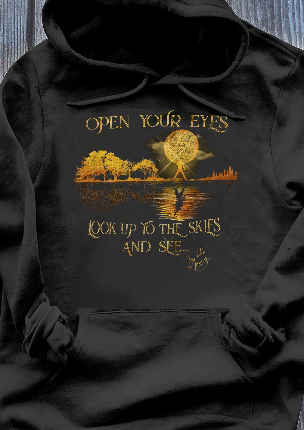 Freddie Mercury Open Your Eyes Look Up To The Skies And See Shirt Hoodie