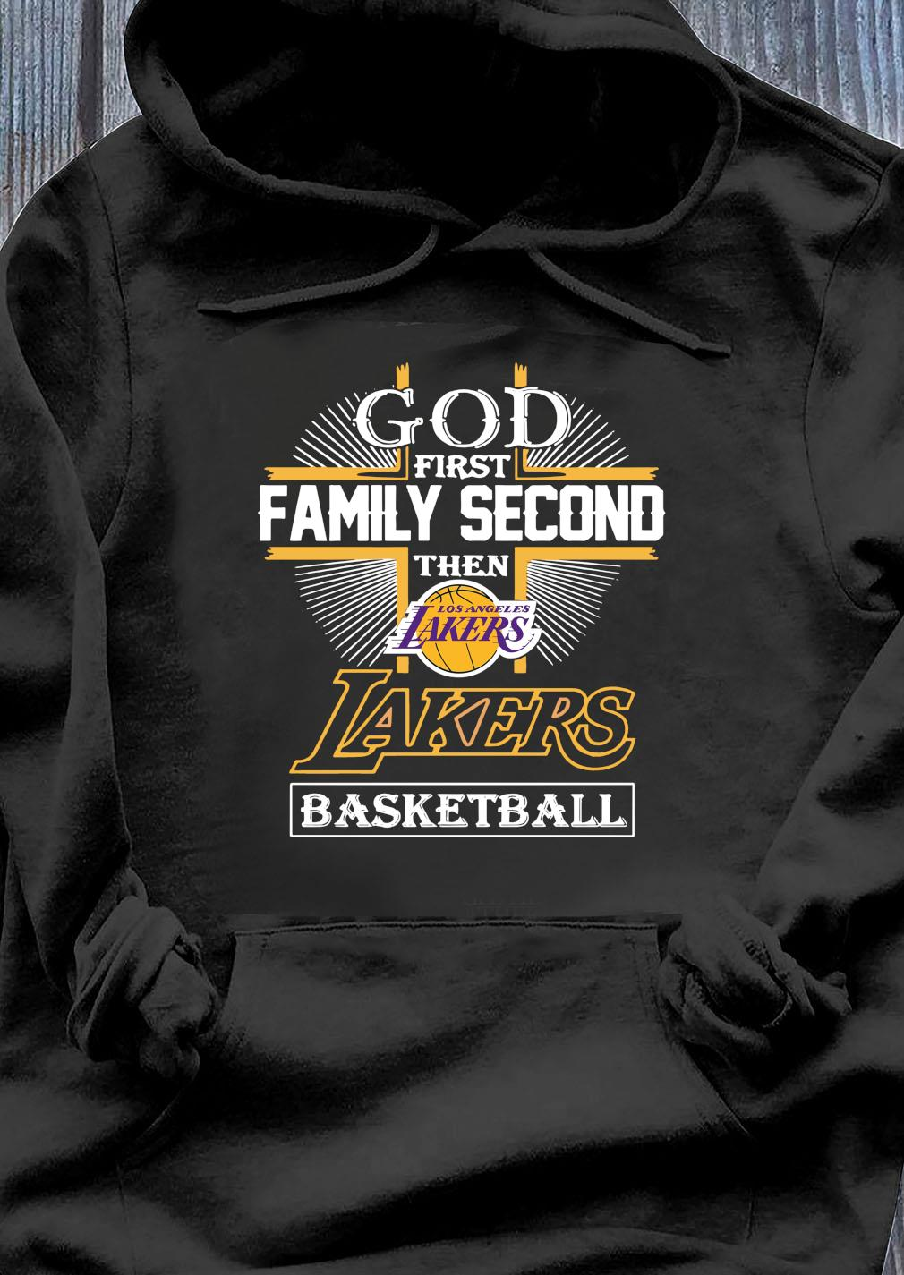 God First Family Second The Los Angeles Lakers Basketball Shirt Hoodie