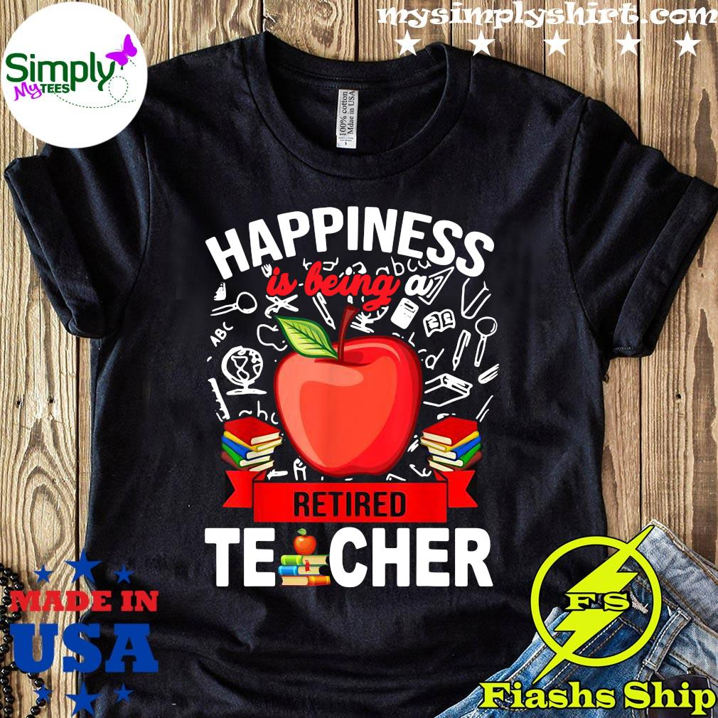 Happiness Is Being A Retired Teacher Shirt