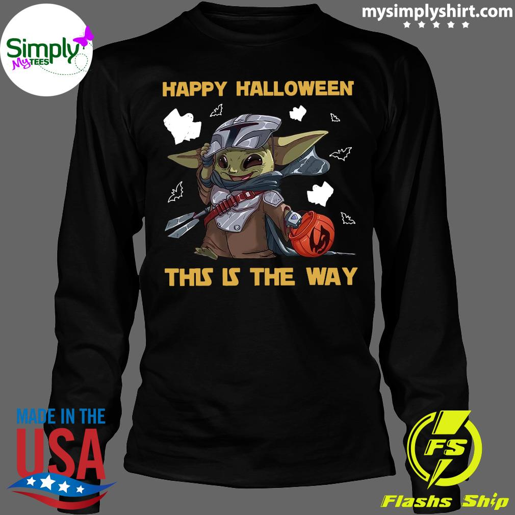 Happy Halloween This Is The Way Baby Yoda Shirt Hoodie Sweater And Long Sleeve