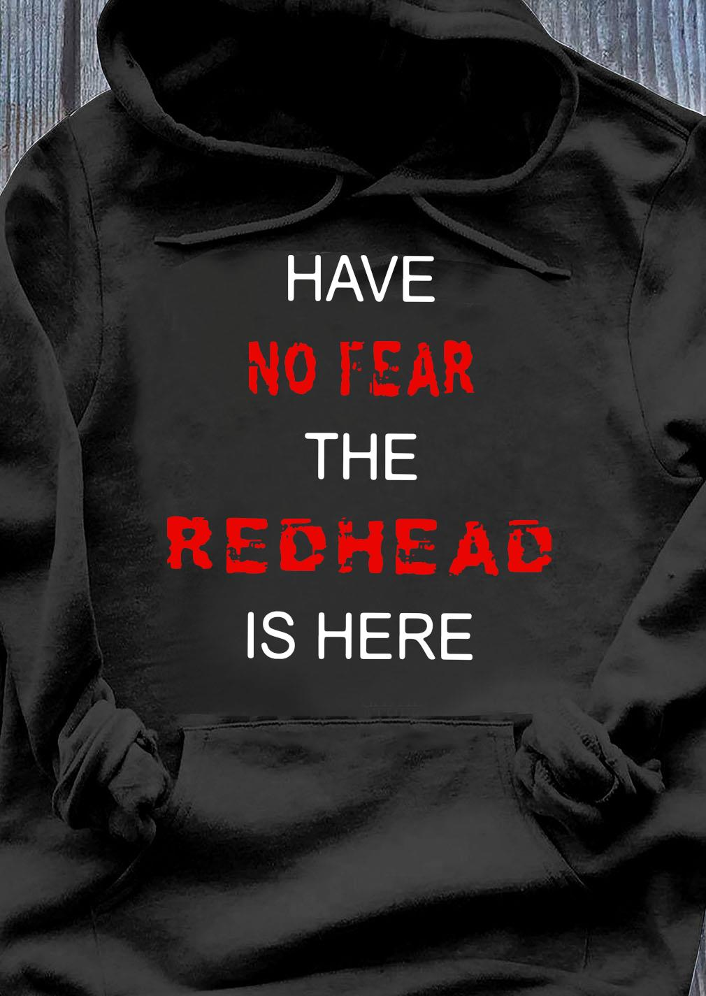 Have No Fear The Redhead Is Here Shirt Hoodie