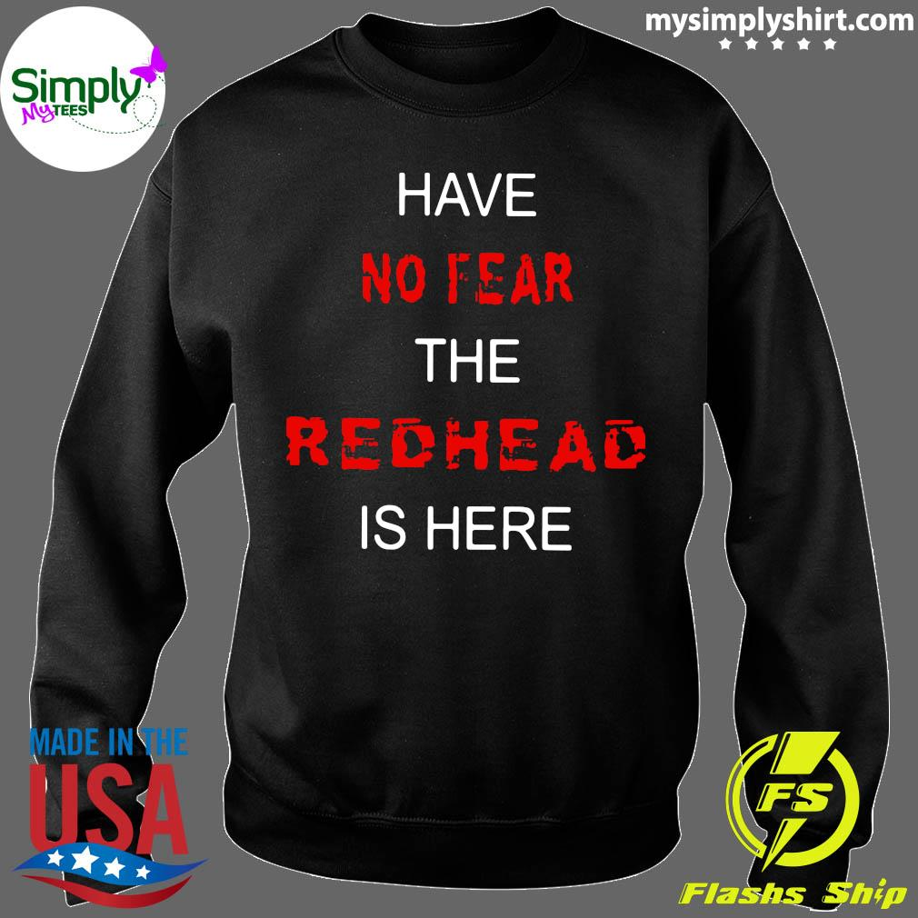 Have No Fear The Redhead Is Here Shirt Sweater