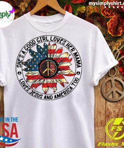 Hippie Sunflower She's A Good Girl Loves Her Mama Loves Jesus and America Too Shirt Ladies tee