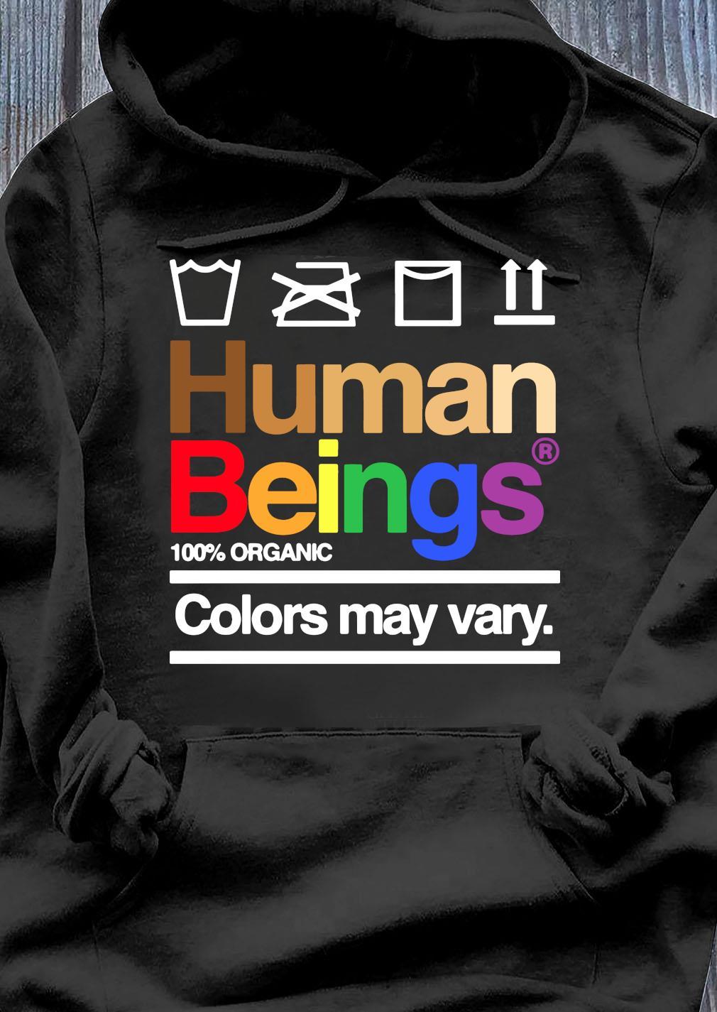 Human Beings 100% Organic Colors May Vary Shirt Hoodie