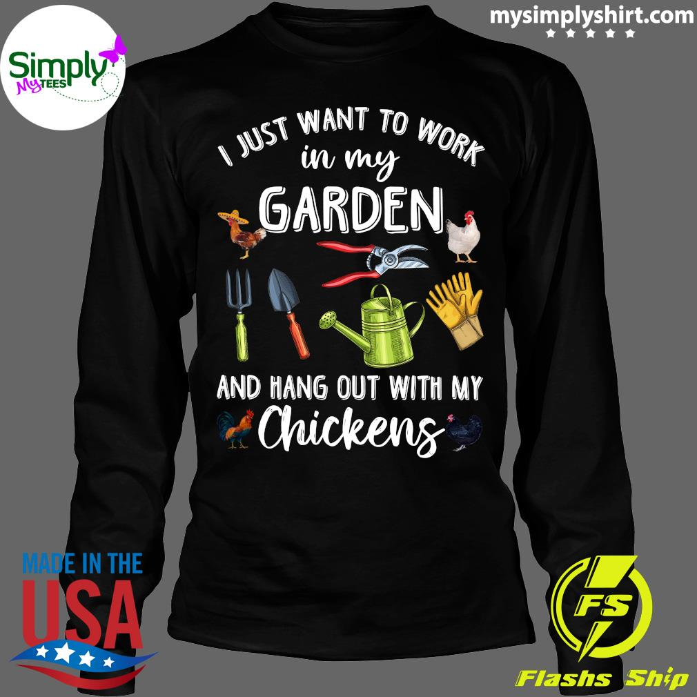 I Just Want To Work In My Garden And Hang Out With My Chickens Shirt (1) Longsleeve