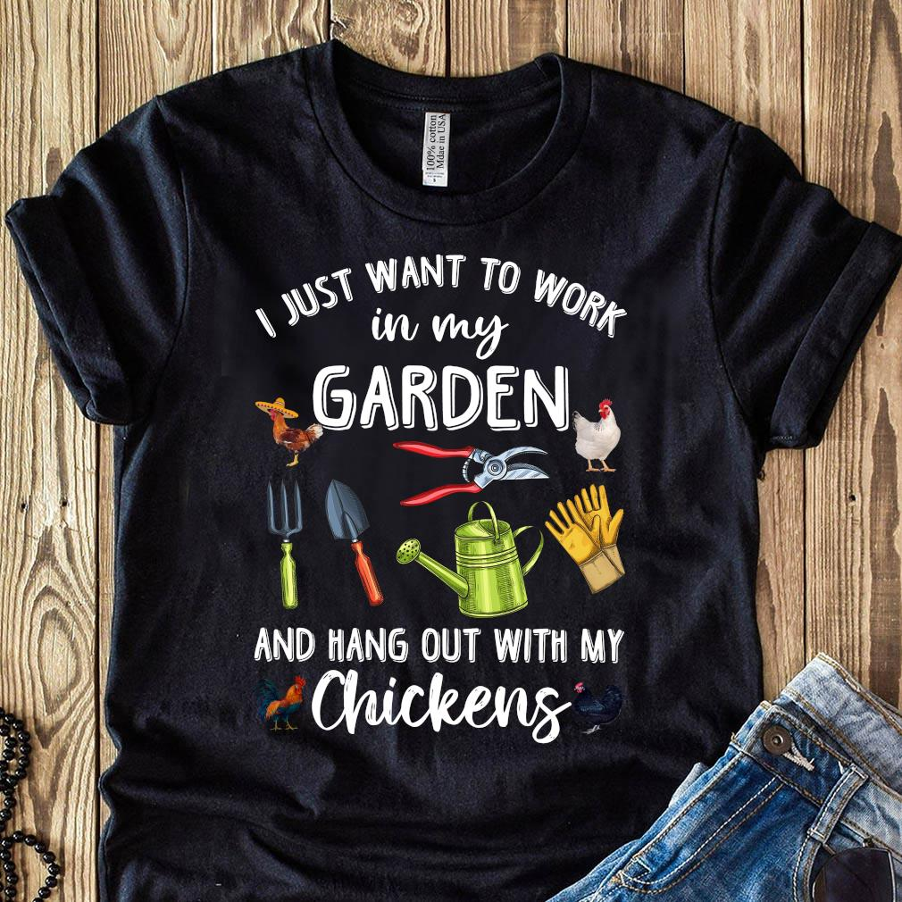 I Just Want To Work In My Garden And Hang Out With My Chickens Shirt (1)