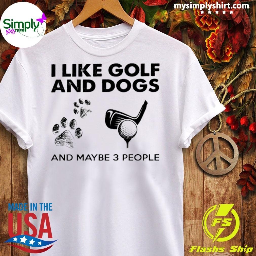 I Like Golf And Dogs And Maybe 3 People Shirt Ladies tee