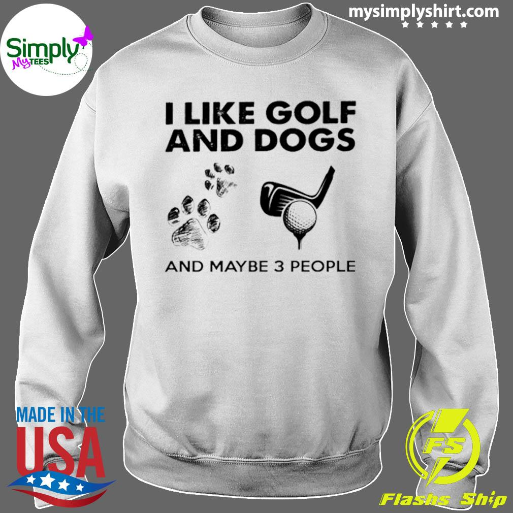 I Like Golf And Dogs And Maybe 3 People Shirt Sweater