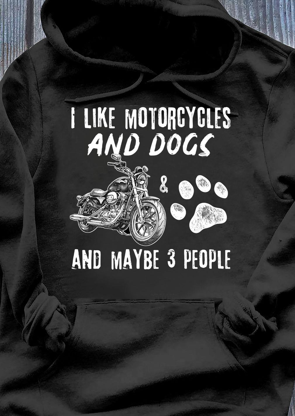 I Like Motorcycles And Dogs And Maybe 3 People Shirt Hoodie