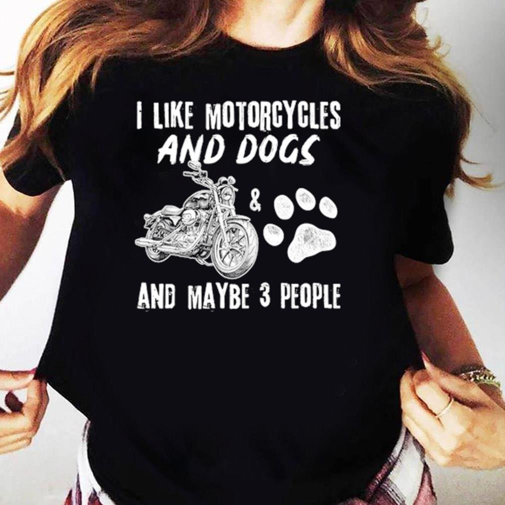 I Like Motorcycles And Dogs And Maybe 3 People Shirt Ladies tee