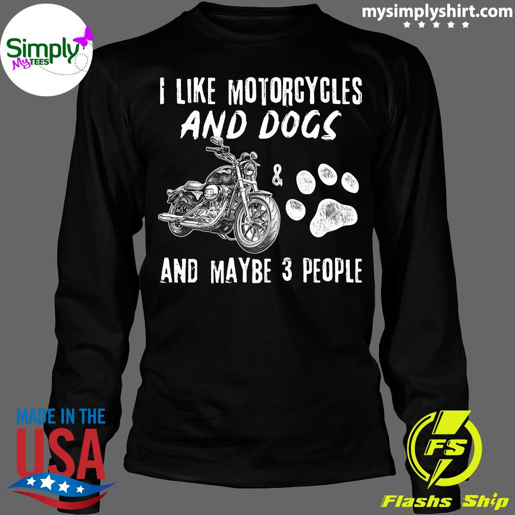 I Like Motorcycles And Dogs And Maybe 3 People Shirt Longsleeve
