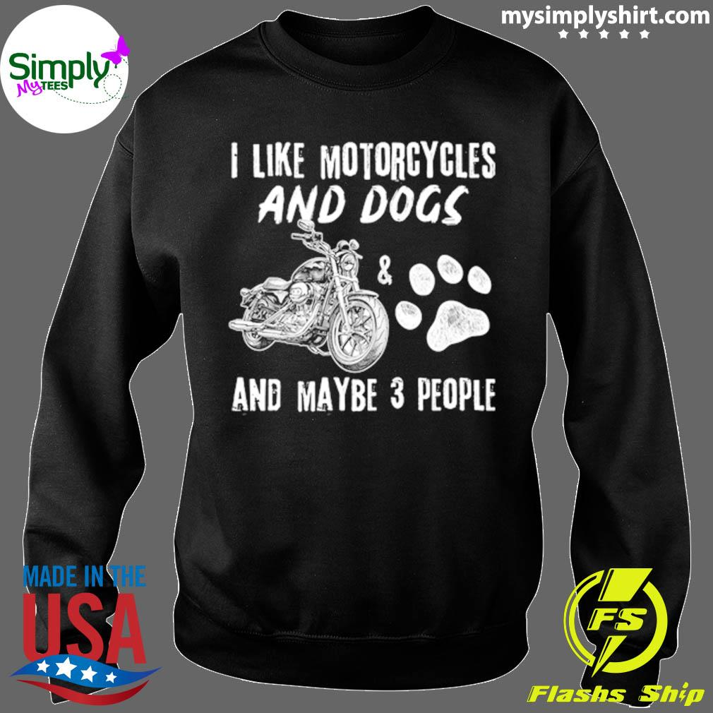 I Like Motorcycles And Dogs And Maybe 3 People Shirt Sweater