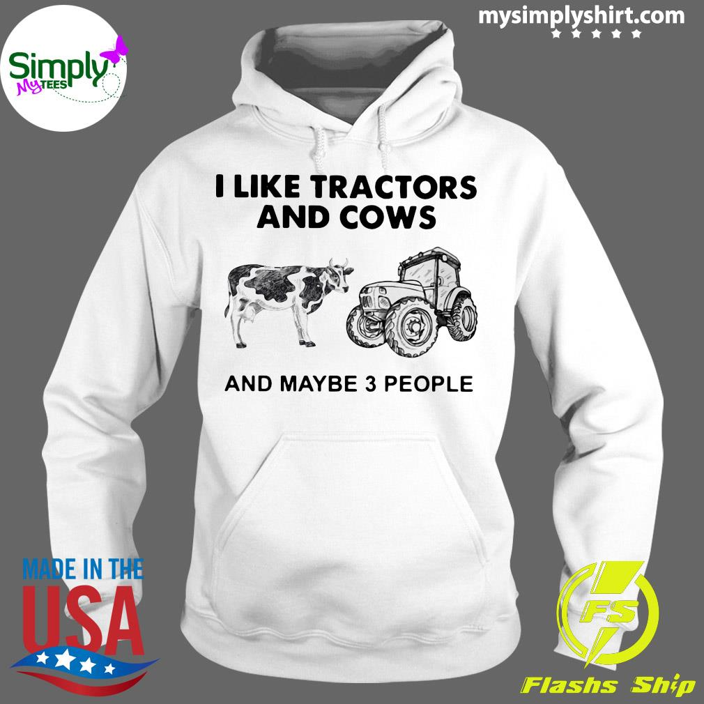 I Like Tractors And Cows And Maybe 3 People Shirt Hoodie