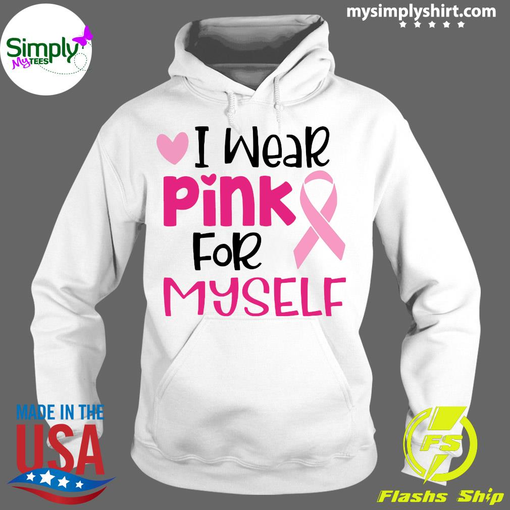 I Wear Pink For Myself Cancer Shirt Hoodie
